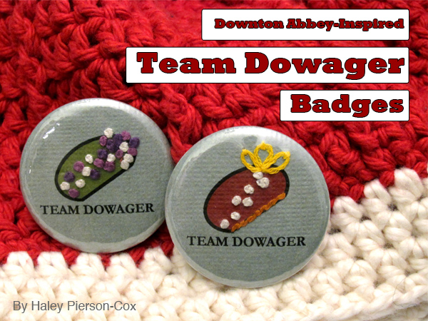 "Tutorial: Downton Abbey-Inspired ""Team Dowager"" Badge 