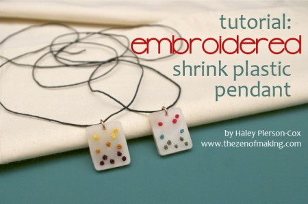 Tutorial: Embroidered Shrink Plastic Pendants | Red-Handled Scissors