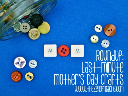 Roundup: Last-Minute Mother's Day Crafts | The Zen of Making
