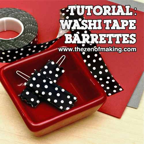 Tutorial: Washi Tape Barrettes | The Zen of Making