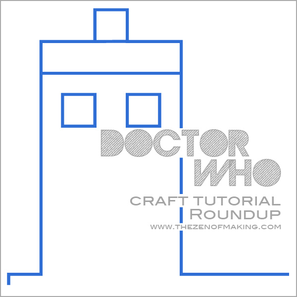 Doctor Who Craft Tutorial Roundup | The Zen of Making