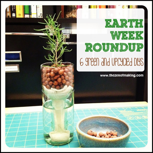 Earth Week Roundup: 6 Green and Upcycled Projects | The Zen of Making