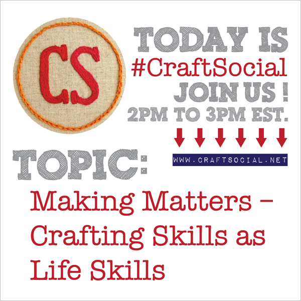 Today's Craft Social: Making Matters – Crafting Skills as Life Skills | The Zen of Making