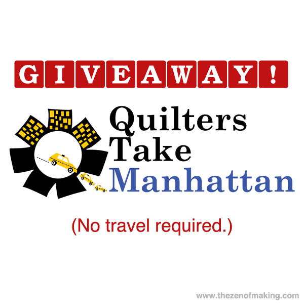Giveaway: Quilters Take Manhattan Home Tickets (No Travel Required!) | The Zen of Making