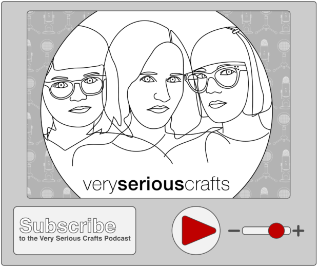 Subscribe to the Very Serious Crafts Podcast!