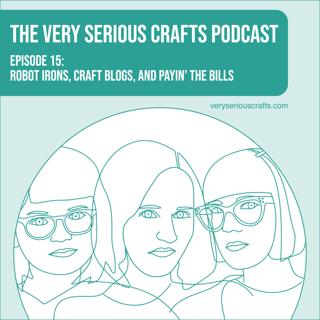 New Episode: The Very Serious Crafts Podcast, S01E15 – Robot Irons, Craft Blogs, and Payin' the Bills