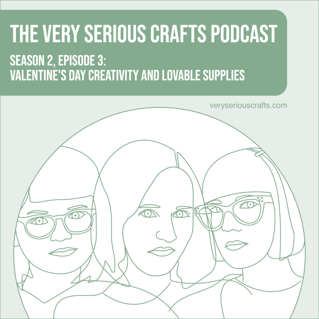 New Episode: The Very Serious Crafts Podcast, S02E03 – Valentine's Day Creativity and Lovable Supplies