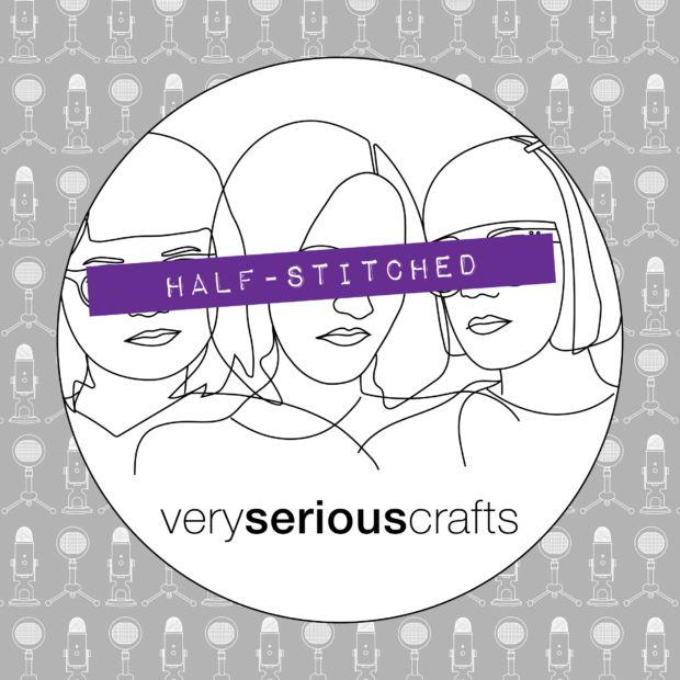 The Very Serious Crafts Podcast: Half-Stitched