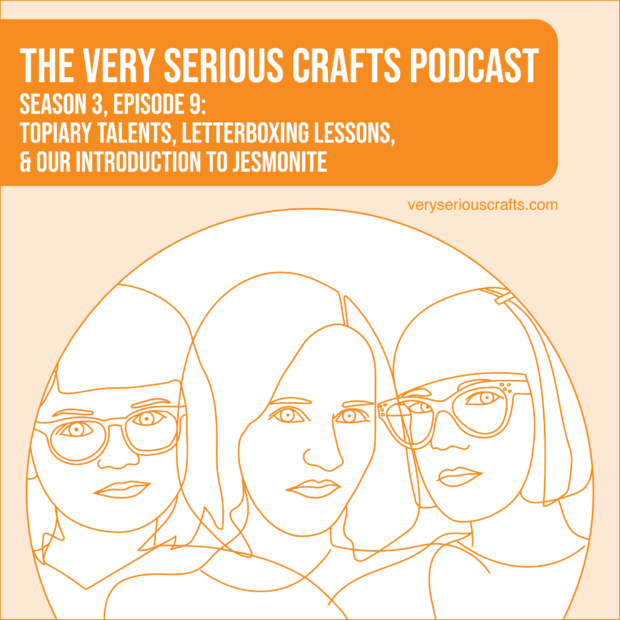 New Episode: The Very Serious Crafts Podcast, S3E9 – Topiary Talents, Letterboxing Lessons, and Our Introduction to Jesmonite