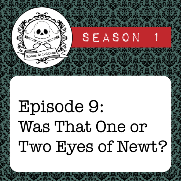 New Episode: The Bones & Bobbins Podcast, S01E09: Was That One or Two Eyes of Newt?