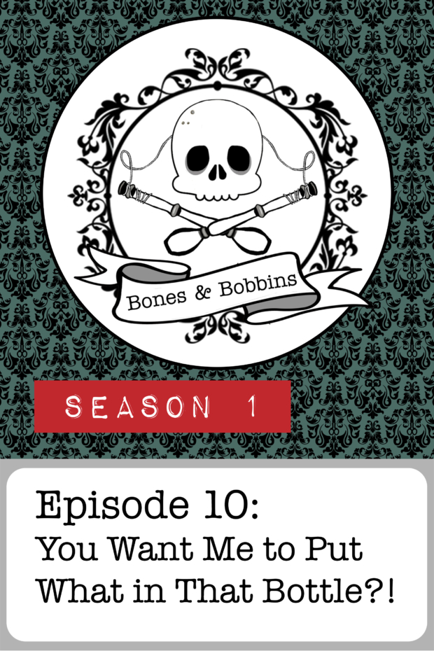 New Episode: The Bones & Bobbins Podcast, S01E10: You Want Me to Put What in That Bottle?!