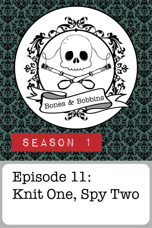 New Episode: The Bones & Bobbins Podcast, S01E1011: Knit One, Spy Two