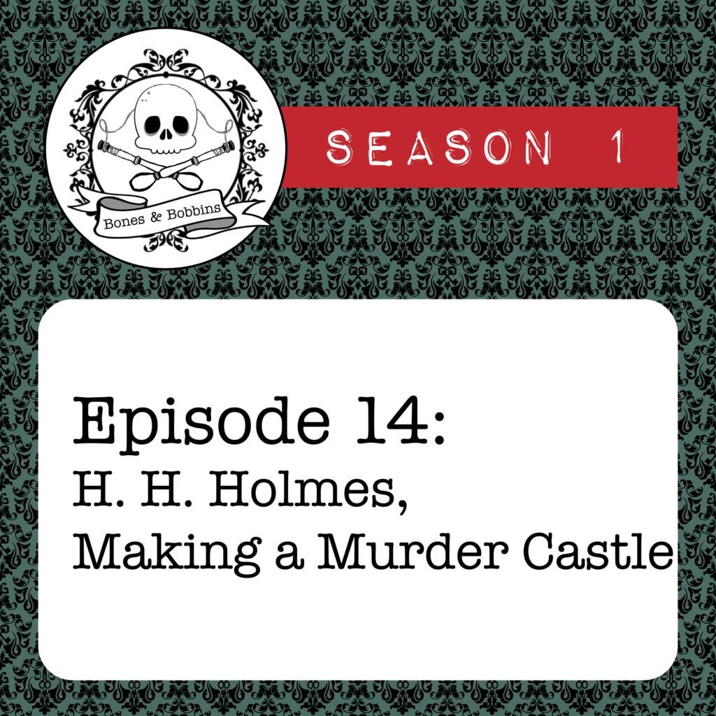 New Episode: The Bones & Bobbins Podcast, S01E14: H. H. Holmes, Making a Murder Castle