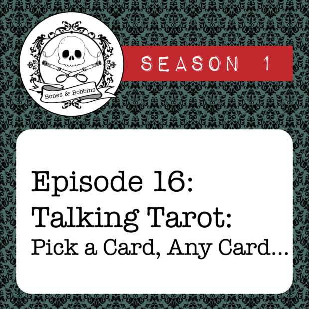 New Episode: The Bones & Bobbins Podcast, S01E16: Talking Tarot: Pick a Card, Any Card...