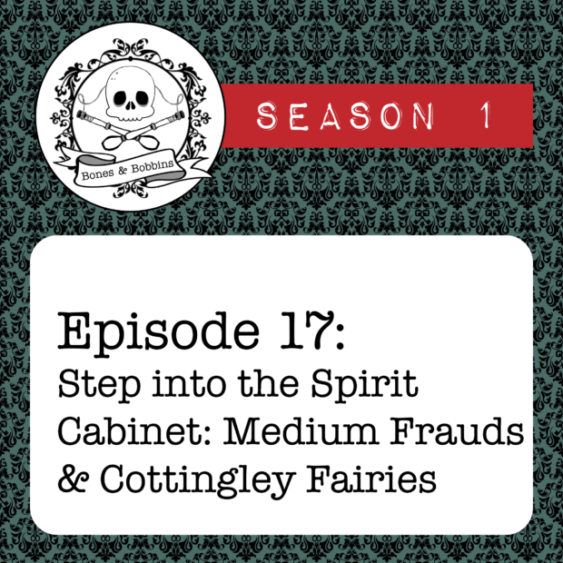 New Episode: The Bones & Bobbins Podcast, S01E17: Step into the Spirit Cabinet: Medium Frauds and Cottingley Fairies