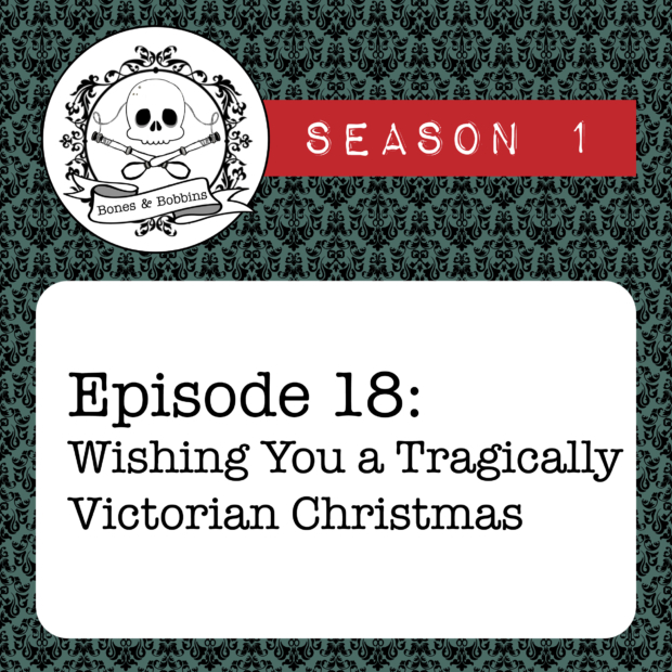 New Episode: The Bones & Bobbins Podcast, S01E18: Wishing You a Tragically Victorian Christmas