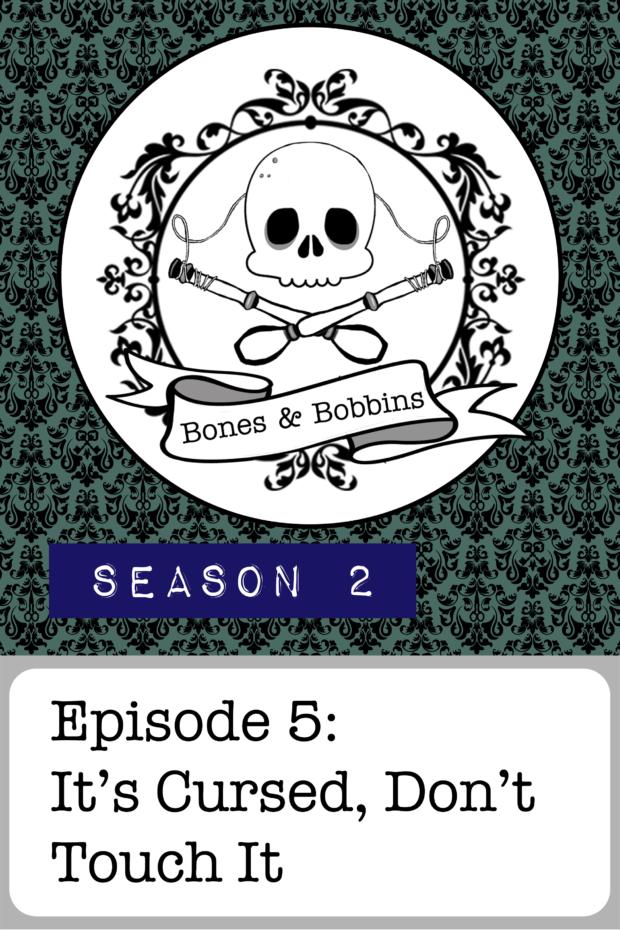 New Episode: The Bones & Bobbins Podcast, S02E05: It's Cursed, Don't Touch It