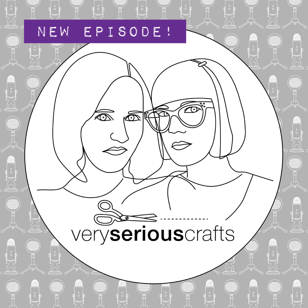 The Very Serious Crafts Podcast: New Episode