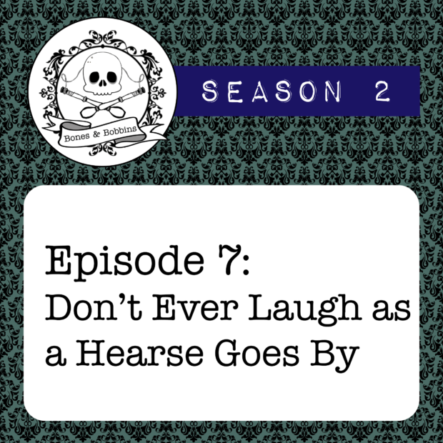 New Episode: The Bones & Bobbins Podcast, S02E07: Don't Ever Laugh as a Hearse Goes By
