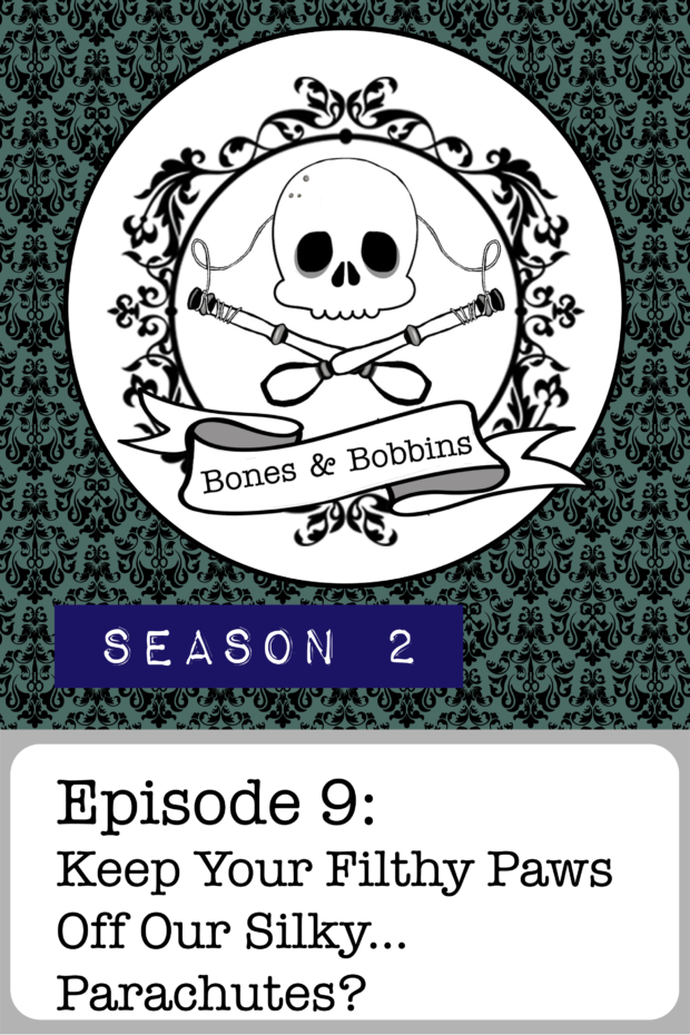 New Episode: The Bones & Bobbins Podcast, S02E09: Keep Your Filthy Paws Off Our Silky...Parachutes?