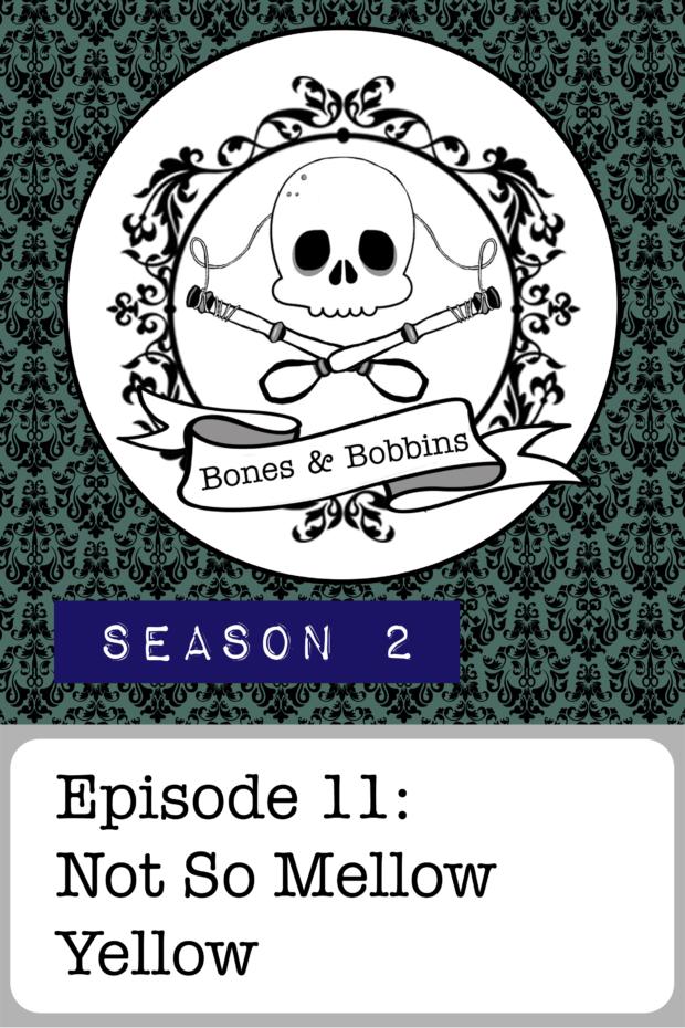 New Episode: The Bones & Bobbins Podcast, S02E11: Not So Mellow Yellow