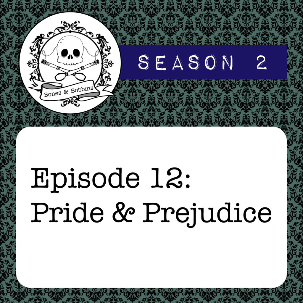The Bones & Bobbins Podcast, S02E12: Pride & Prejudice