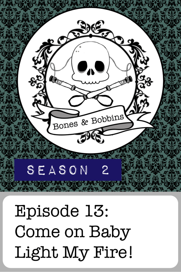 New Episode: The Bones & Bobbins Podcast, S02E13: Come on Baby Light My Fire!