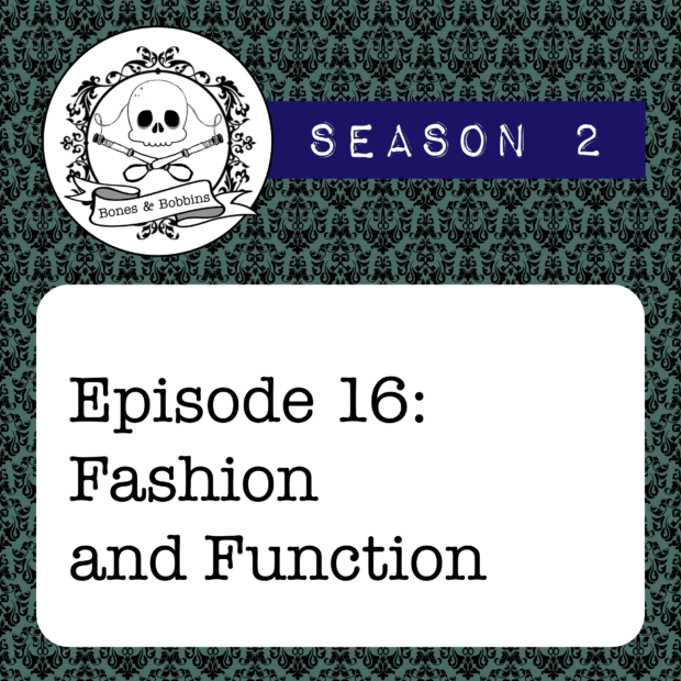 New Episode: The Bones & Bobbins Podcast, S02E16: Fashion and Function