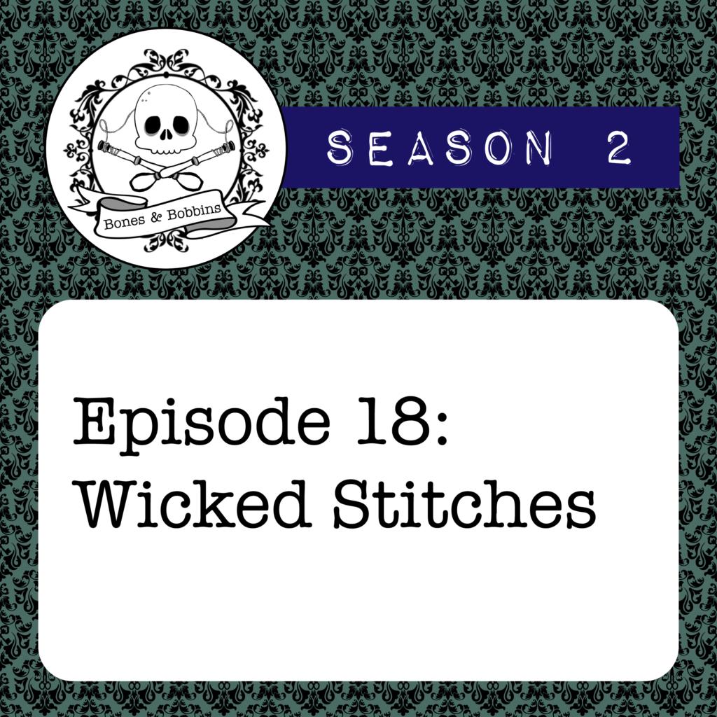 New Episode: The Bones & Bobbins Podcast, S02E18: Wicked Stitches