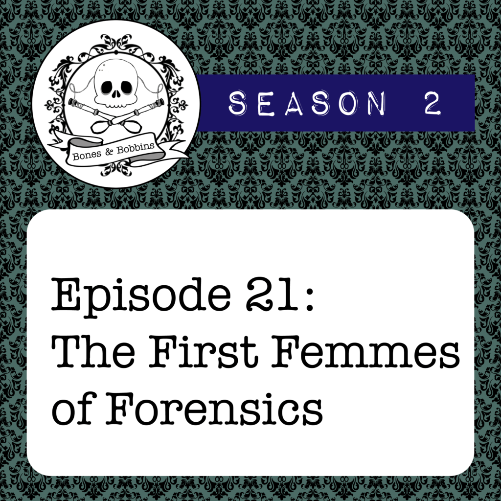 New Episode: The Bones & Bobbins Podcast, S02E21: The First Femmes of Forensics